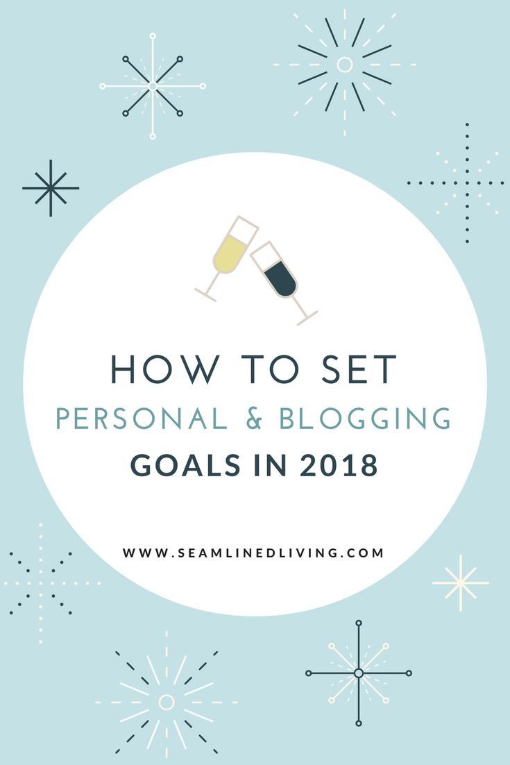 How to Set Blogging and Personal Goals in 2018 | Goal Setting Tips - Seamlined Living