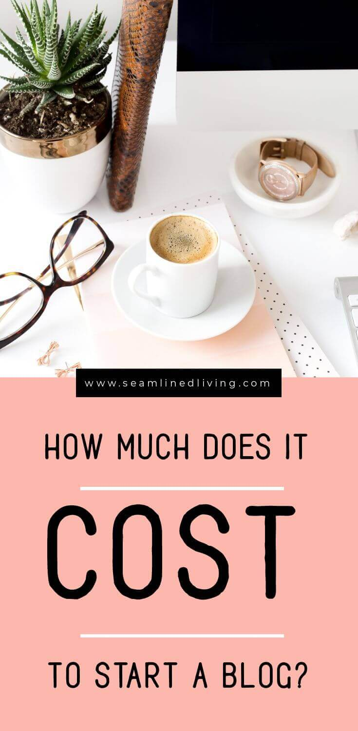 Blogging 101: How Much Does it Cost to Start a Blog? | Seamlined Living