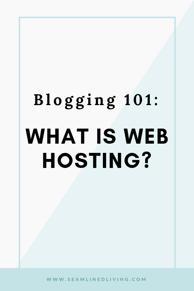 What is Hosting and Where Should I Host My Blog - Blogging for Beginners | Seamlined Living