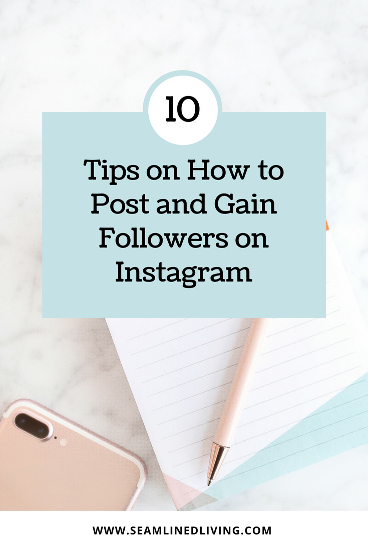 10 Tips on How to Post and Gain Followers on Instagram | Seamlined Living