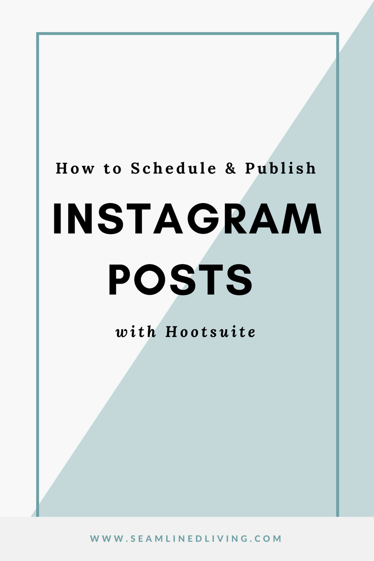 How to Scheduled and Publish Posts on Instagram - Hootsuite Tips | Seamlinedliving.com